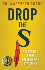 Drop the S: Recovering from Superwoman Syndrome Cover Image