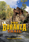 The Bonanza Trail: Ghost Towns and Mining Camps of the West Cover Image