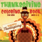 Thanksgiving Coloring Book for Kids Ages 2-5: A Collection of Easy and Fun Thanksgiving Coloring Pages for Kids, Toddlers, and Preschoolers Cover Image