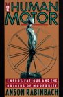 The Human Motor: Energy, Fatigue, and the Origins of Modernity Cover Image