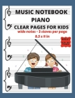 Music Notebook Piano Clear Pages for Kids Wide Notes - 3 Staves per page: Piano Blank Sheet Music Paper - See What You Write - Music Writing for Kids Cover Image