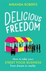 Delicious Freedom: How to Take Your Street Food Business from Dream to Reality Cover Image