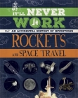 It'll Never Work: Rockets and Space Travel: An Accidental History of Inventions Cover Image