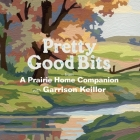 Pretty Good Bits from a Prairie Home Companion and Garrison Keillor Lib/E: A Specially Priced Introduction to the World of Lake Wobegon Cover Image