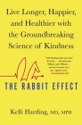 The Rabbit Effect: Live Longer, Happier, and Healthier with the Groundbreaking Science of Kindness Cover Image