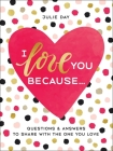 I Love You Because . . .: Questions & Answers to Share with the One You Love Cover Image