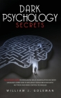 Dark Psychology Secrets: The Ultimate Guide on Persuasion Skills, Manipulation, and Body Language. Learn How to Influence Human Behavior with N Cover Image