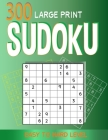 300 large print Sudoku Easy to Hard level: 300 Sudoku Puzzles with Solutions, Large print for adult Cover Image