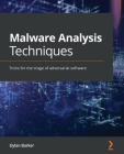 Malware Analysis Techniques: Tricks for the triage of adversarial software Cover Image