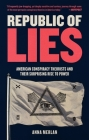 Republic of Lies: American Conspiracy Theorists and Their Surprising Rise to Power Cover Image
