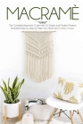Macramè: The Complete Beginner's Guide With 22 Simple and Modern Projects Illustrated Step by Step to Make Your Home and Garden Cover Image