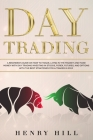 Day Trading: A Beginner's Guide on How to Trade, Living in the Market and Make Money with Day Trading Investing in Stocks, Forex, a Cover Image