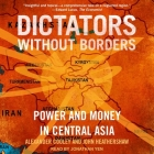Dictators Without Borders: Power and Money in Central Asia Cover Image