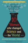 Ten Women Who Changed Science and the World: Marie Curie, Rita Levi-Montalcini, Chien-Shiung Wu, Virginia Apgar, and More Cover Image
