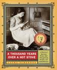 A Thousand Years Over a Hot Stove: A History of American Women Told through Food, Recipes, and Remembrances Cover Image