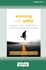 Winning with ADHD: A Playbook for Teens and Young Adults with Attention Deficit/Hyperactivity Disorder (16pt Large Print Edition) Cover Image