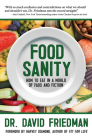 Food Sanity: How to Eat in a World of Fads and Fiction Cover Image
