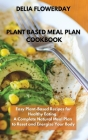 Plant Based Meal Plan Cookbook: Easy Plant-Based Recipes for Healthy Eating. A Complete Natural Meal Plan to Reset and Energize Your Body Cover Image