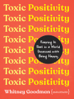 Toxic Positivity: Keeping It Real in a World Obsessed with Being Happy Cover Image
