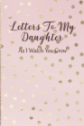 Letters To My Daughter: As I Watch You Grow - Pink Memory Keepsake For A New Mom As A Baby Shower Gift With Gold Foil Effect Polka Dots Cover Image