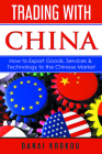 Trading With China: How to Export Goods, Services, & Technology to the Chinese Market Cover Image