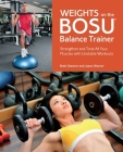 Weights on the BOSU® Balance Trainer: Strengthen and Tone All Your Muscles with Unstable Workouts Cover Image