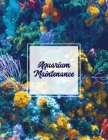 Aquarium Maintenance: Home Fish Tank Log Book, Aquarists Gift, Water Levels Record Care Notebook, Tropical, Betta, Shark, Etc. Journal, Diar Cover Image