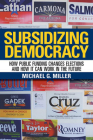 Subsidizing Democracy: How Public Funding Changes Elections and How It Can Work in the Future Cover Image