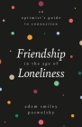 Friendship in the Age of Loneliness: An Optimist's Guide to Connection Cover Image