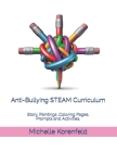 Anti-Bullying STEAM Curriculum: Story, Paintings, Coloring Pages, Prompts and Activities, With How to Use Tips Cover Image