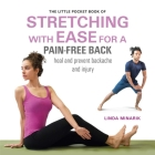 The Little Pocket Book of Stretching with Ease for a Pain-free Back: Heal and prevent backache and injury Cover Image