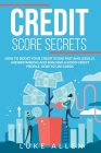 Credit Score Secrets: How to Boost your Score Fast and Legally, Understanding and Building a Good Credit Profile. How to Use Cards Cover Image