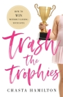 Trash the Trophies: How to Win Without Losing Your Soul Cover Image