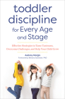 Toddler Discipline for Every Age and Stage: Effective Strategies to Tame Tantrums, Overcome Challenges, and Help Your Child Grow Cover Image