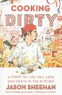 Cooking Dirty: A Story of Life, Sex, Love and Death in the Kitchen Cover Image