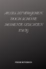 Alles Ist Vergehen, Doch Schöne Momente Leuchten Ewig: A5 Notizbuch LINIERT Tagebücher - Erwachsene - Gedichte - Poesie - Philosophie - Alive - Notizb Cover Image