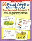 26 Read & Write Mini-Books: Beginning Sounds From A to Z: Interactive Stories That Give Early Readers Practice Reading and Writing Words That Begin With Each Letter of the Alphabet Cover Image