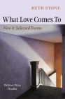 What Love Comes to: New & Selected Poems Cover Image