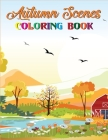 Autumn Scenes Coloring Book: A Collection of Coloring Book with Beautiful Autumn Scenes, Sun Flowers, Princess, Charming Animals and Relaxing Fall. Cover Image