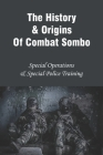 The History & Origins Of Combat Sombo: Special Operations & Special Police Training: Cold War History Cover Image