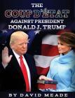 The Coup d'État Against President Donald J. Trump Cover Image