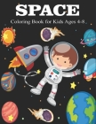 Space Coloring Book for Kids Ages 4-8: Fantastic Outer Space Coloring with Planets, Astronauts, Space Ships, Rockets (Children's Coloring Books) Cover Image