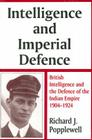 Intelligence and Imperial Defence: British Intelligence and the Defence of the Indian Empire 1904-1924 (Cass Series Studies in Intelligence) Cover Image