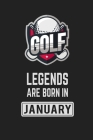 Golf Legends Are Born in January: Golf Notebook Gift for Kids, Boys & Girls Golf Lovers Birthday Gift Cover Image