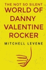 The Not So Silent World of Danny Valentine Rocker Cover Image