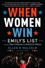 When Women Win: EMILY's List and the Rise of Women in American Politics Cover Image
