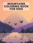 Mountains Coloring Book for Kids: The Perfect Way For Children Also For Adults To Help You De-Stress And Relax In Your Spare Time! Cover Image
