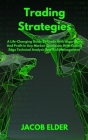 Trading Strategies: A Life-Changing Guide To Trade With Algorithms And Profit In Any Market Conditions With Cutting Edge Technical Analysi Cover Image