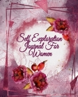 Self Exploration Journals For Women: Gratitude Prompts Journal To Write In Day by Day Personal Discovery, Life Stories, Memoires & Reflections For Liv Cover Image