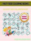 Fast Food Coloring Books: 35 Coloring Soda Can, Spaguetti, Takoyaki, Hotdog, Corn Dog, Shish Kebab, Burrito, Hotdog For Kids Ages 9-12 Picture Q Cover Image